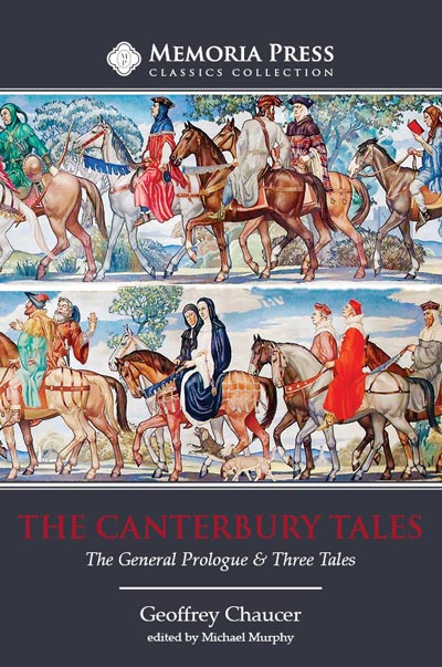 The Canterbury Tales The General Prologue Three Tales Second Edition Memoria Press The Canterbury Tales