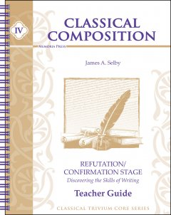 Classical Composition IV: Refutation & Confirmation Teacher Guide